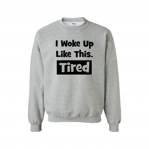 i woke up like this TIRED tshirt tee EV Designs UK fashion clothing brand comical funny top funny tshirt great gift present jumper hoodie sweater cosy autumn fashion winter