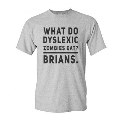 WHAT DO DYSLEXIC ZOMBIES EAT? BRIANS TEE TSHIRT EV DESIGNS UK GREY WHITE TOP