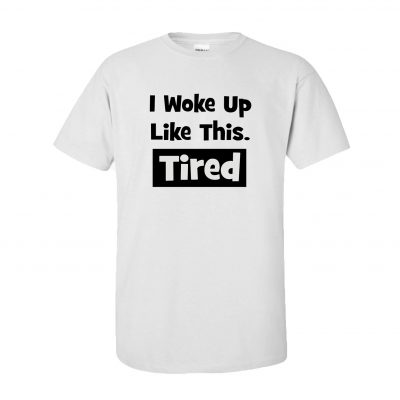 i woke up like this. tired. tshirt funny tee ev designs uk gift ideas gifts for him gifts for her mumma tired mum tee sleepy